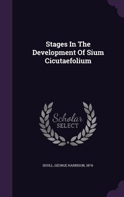 Stages in the Development of Sium Cicutaefolium - Shull, George Harrison 1874- (Creator)