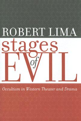 Stages of Evil: Occultism in Western Theater and Drama - Lima, Robert