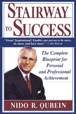 Stairway to Success: The Complete Blueprint for Personal and Professional Achievement - Qubein, Nido R