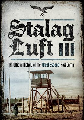 Stalag Luft: No. 3: An Official History of the POW Camp of the Great Escape - Grehan, John