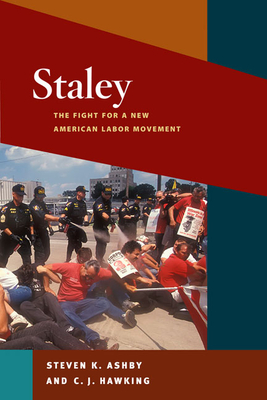 Staley: The Fight for a New American Labor Movement - Ashby, Steven K