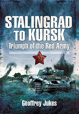 Stalingrad to Kursk: Triumph of the Red Army - Jukes, Geoffrey