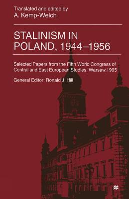 Stalinism in Poland, 1944-56: Selected Papers from the Fifth World Congress of Central and East European Studies, Warsaw, 1995 - Kemp-Welch, A (Editor)