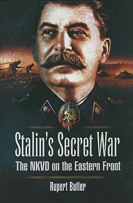Stalin's Secret War: The NKVD on the Eastern Front - Butler, Rupert