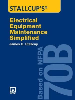Stallcup's Electrical Equipment Maintenance Simplified: Based on Nfpa 70b - Stallcup, James