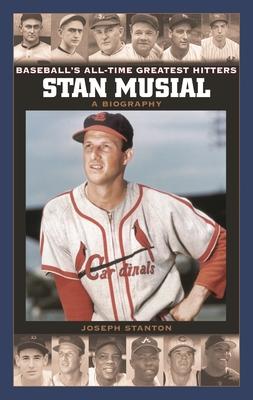 Stan Musial: A Biography - Stanton, Joseph