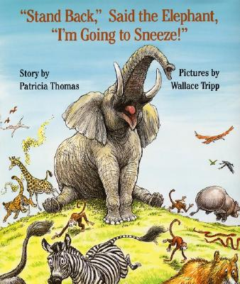-Stand Back,- Said the Elephant, -I'm Going to Sneeze!- - Thomas, Patricia, and Tripp, Wallace (Illustrator)