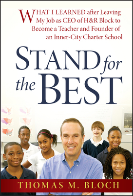 Stand for the Best: What I Learned After Leaving My Job as CEO of H&R Block to Become a Teacher and Founder of an Inner-City Charter School - Bloch, Thomas M