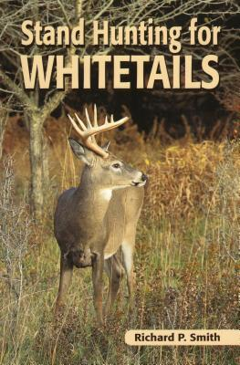 Stand Hunting for Whitetails - Smith, Richard P