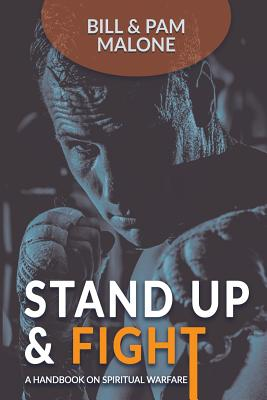 Stand Up and Fight!: A Handbook on Spiritual Warfare - Malone, Bill