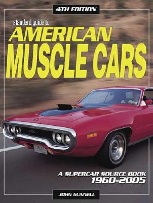 Standard Guide to American Muscle Cars: A Supercar Source Book 1952-2005 - Gunnell, John