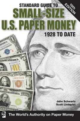 Standard Guide to Small-Size U.S. Paper Money: 1928 to Date - Schwartz, John, and Lindquist, Scott
