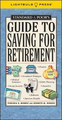 Standard & Poor's Guide to Saving for Retirement - Morris, Virginia B, and Morris, Kenneth, and Morris Virginia