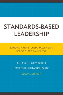 Standards-Based Leadership: A Case Study Book for the Principalship - Harris, Sandra