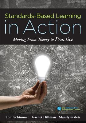 Standards-Based Learning in Action: Moving from Theory to Practice (a Guide to Implementing Standards-Based Grading, Instruction, and Learning) - Schimmer, Tom, and Hillman, Garnet, and Stalets, Mandy
