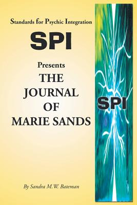 Standards for Psychic Integration Presents the Journal of Marie Sands - Bateman, Sandra M W