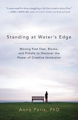 Standing at Water's Edge: Moving Past Fear, Blocks, and Pitfalls to Discover the Power of Creative Immersion - Paris, Anne