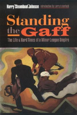 Standing the Gaff: The Life and Hard Times of a Minor League Umpire - Johnson, Harry, and Gerlach, Larry (Introduction by)