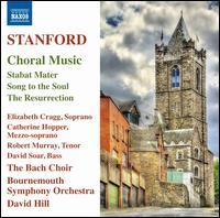 Stanford: Choral Music - Stabat Mater; Song to the Soul; The Resurrection - Catherine Hopper (mezzo-soprano); David Soar (bass); Elizabeth Cragg (soprano); Jesper Svedberg (cello);...