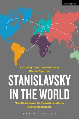 Stanislavsky in the World: The System and Its Transformations Across Continents - Pitches, Jonathan (Editor)