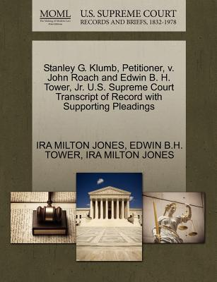 Stanley G. Klumb, Petitioner, V. John Roach and Edwin B. H. Tower, JR. U.S. Supreme Court Transcript of Record with Supporting Pleadings - Jones, Ira Milton, and Tower, Edwin B H