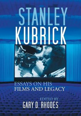 Stanley Kubrick: Essays on His Films and Legacy - Rhodes, Gary D (Editor)