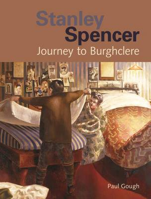 Stanley Spencer: Journey to Burghclere - Gough, Paul