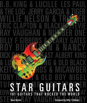 Star Guitars: 101 Guitars That Rocked the World - Hunter, Dave, and Gibbons, Billy F (Foreword by)