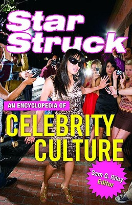 Star Struck: An Encyclopedia of Celebrity Culture - Riley, Sam (Editor)