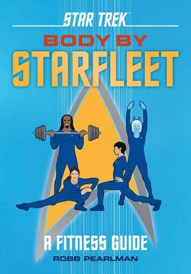 Star Trek: Body by Starfleet: A Fitness Guide - Pearlman, Robb