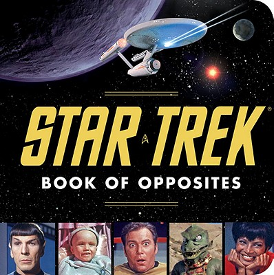 Star Trek Book of Opposites - Borgenicht, David