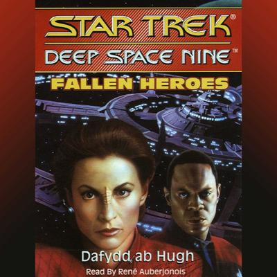 Star Trek Deep Space Nine: Fallen Heroes - Hugh, Dafydd AB, and Ab Hugh, Dafydd, and Auberjonois, Rene (Read by)