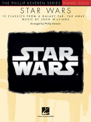 Star Wars: 12 Classics from a Galaxy Far, Far Away - Williams, John (Composer), and Keveren, Phillip