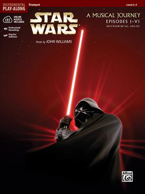 Star Wars A Musical Journey Episodes I-VI: Trumpet: Level 2-3 - Williams, John (Composer), and Galliford, Bill (Composer)
