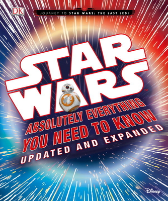 Star Wars: Absolutely Everything You Need to Know, Updated and Expanded - Bray, Adam, and Horton, Cole
