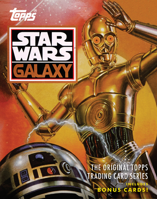 Star Wars Galaxy: The Original Topps Trading Card Series - The Topps Company, and Gerani, Gary, and Struzan, Drew (Afterword by)