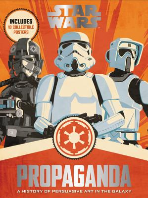 Star Wars Propaganda: A History of Persuasive Art in the Galaxy - Hidalgo, Pablo