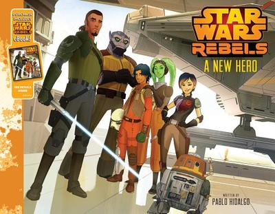 Star Wars Rebels a New Hero: Purchase Includes Star Wars Ebook! - Hidalgo, Pablo