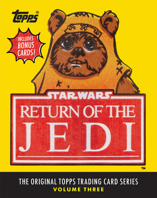 Star Wars: Return of the Jedi: The Original Topps Trading Card Series, Volume Three - Lucasfilm Ltd, and The Topps Company, and Gerani, Gary