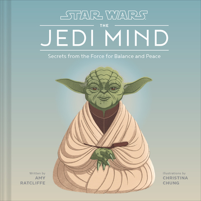 Star Wars: The Jedi Mind: Secrets from the Force for Balance and Peace - Ratcliffe, Amy