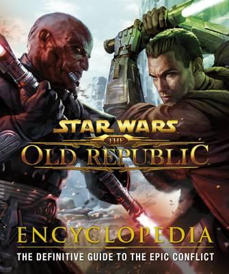 Star Wars the Old Republic Encyclopedia - Ryan, Ian, and Boyd, Charles, and Hood, Hall