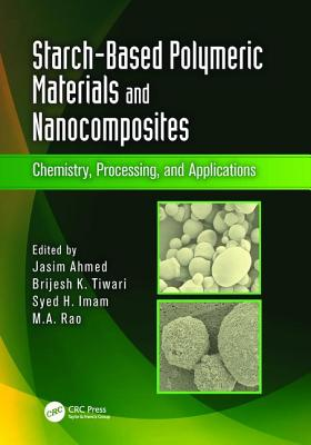 Starch-Based Polymeric Materials and Nanocomposites: Chemistry, Processing, and Applications - Ahmed, Jasim (Editor), and Tiwari, Brijesh K. (Editor), and Imam, Syed H. (Editor)