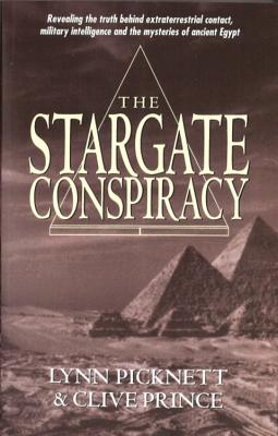 Stargate Conspiracy: Revealing the truth behind extraterrestrial contact, military intelligence and the mysteries of ancient Egypt - Picknett, Lynn, and Prince, Clive