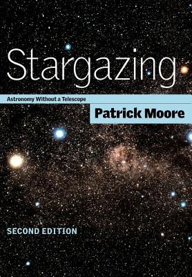 Stargazing: Astronomy Without a Telescope - Moore, Patrick, Sir