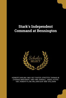 Stark's Independent Command at Bennington - Foster, Herbert Darling 1863-1927, and Streeter, Thomas W (Thomas Winthrop) 1 (Creator), and Randall, James Active 1807...