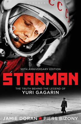 Starman: The Truth Behind the Legend of Yuri Gagarin - Doran, Jamie, and Bizony, Piers