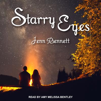 Starry Eyes - Bennett, Jenn, and Bentley, Amy Melissa (Narrator)