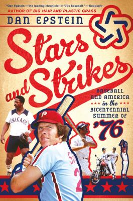 Stars and Strikes: Baseball and America in the Bicentennial Summer of '76 - Epstein, Dan