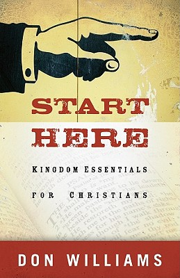 Start Here: Kingdom Essentials for Christians - Williams, Don, PH.D