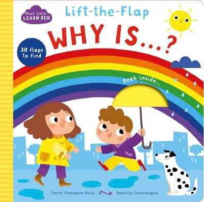 Start Little Learn Big Lift-the-Flap Why is...? - Prasadam-Halls, Smriti, and Costarnagna, Beatrice (Illustrator)